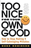 Robinson, Duke: Too Nice for Your Own Good: How to Stop Making 9 Self-Sabotaging Mistakes