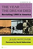 Witcover, Jules: The Year the Dream Died: Revisiting 1968 in America