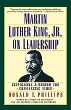 Martin Luther King, Jr., on Leadership:…