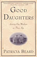 Good Daughters: Loving Our Mothers as They…