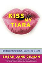 Kiss My Tiara: How to Rule the World as a…