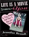 Brandt, Jennifur: Life Is a Movie Starring You: The Pesky Meddling Girls Guide to Living Your Dreams