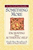 Breathnach, Sarah Ban: Something More: Excavating Your Authentic Self