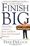 DeLuca, Fred W.: Start Small, Finish Big : Fifteen Key Lessons to Start--and Run--Your Own Successful Business