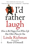 Richman, Linda: I'd Rather Laugh: How to Be Happy Even When Life Has Other Plans for You