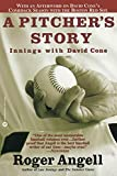 Angell, Roger: A Pitcher's Story: Innings with David Cone