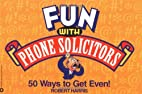 Fun with Phone Solicitors: 50 Ways to Get…