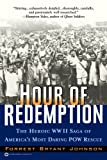 Johnson, Forrest Bryant: Hour of Redemption : The Heroic WWII Saga of America's Most Daring POW Rescue
