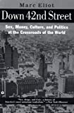 Eliot, Marc: Down 42nd Street : Sex, Money, Culture, and Politics at the Crossroads of the World