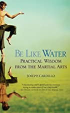 Be Like Water: Practical Wisdom from the…