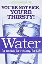 Water: For Health, for Healing, for Life:…