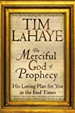 Tim LaHaye: The Merciful God of Prophecy: His Loving Plan for You in the End Times (Lahaye, Tim F.)