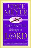 Meyer, Joyce: The Battle Belongs to the Lord: Overcoming Life's Struggles Through Worship