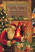 A Yuletide Universe: Sixteen Fantastical…