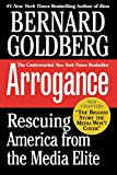 Goldberg, Bernard: Arrogance : Rescuing America from the Media Elite