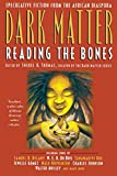 Thomas, Sheree R.: Dark Matter : Reading the Bones