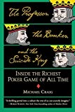 Craig, Michael: The Professor, the Banker, and the Suicide King: Inside the Richest Poker Game of All Time