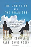 Kendall, R. T.: The Christian and the Pharisee: Two Outspoken Religious Leaders Debate the Road to Heaven