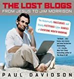 Davidson, Paul: The Lost Blogs : From Jesus to Jim Morrison--the Historically Inaccurate and Totally Fictitious Cyber Diaries of Everyone Worth Knowing