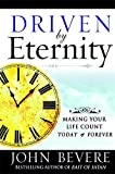 Bevere, John: Driven by Eternity C Making Your Life Count Today and Forever