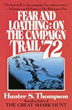 Fear and Loathing: On the Campaign Trail '72…