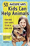 Newkirk, Ingrid: 50 Awesome Ways Kids Can Help Animals: Fun and Easy Ways to Be a Kind Kid