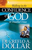 Dollar, Creflo A.: Walking in the Confidence of God in Troubled Times