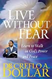 Dollar, Creflo A.: Live Without Fear: Learn to Walk in God's Power and Peace