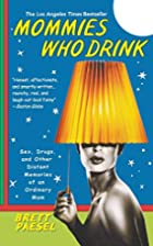 Mommies Who Drink: Sex, Drugs, and Other…