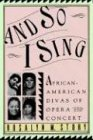 Story, Rosalyn M.: And So I Sing: African-American Divas of Opera and Concert