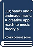 Collier, James Lincoln: Jug bands and handmade music: A creative approach to music theory and the instruments (A Thistle book)