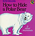 How to Hide a Polar Bear and Other Mammals…