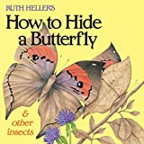 Heller, Ruth: Ruth Heller&#39;s How to Hide a Butterfly &amp; Other Insects
