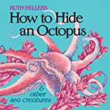 Heller, Ruth: How to Hide an Octopus and Other Sea Creatures