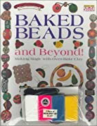 Baked Beads and Beyond! by Lara Rice Bergen