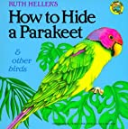 Ruth Heller's How to Hide a Parakeet, and…