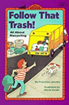 FOLLOW THAT TRASH! All About Recycling by…