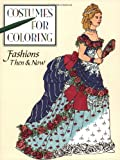 Kate Braungart: Fashion Then and Now (Costumes for Coloring Series)