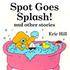 Spot Goes Splash! and Other Stories by Eric…