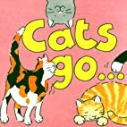 Cats Go... by Annie Horwood