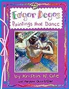 Edgar Degas: Paintings That Dance by Maryann…