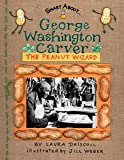 Driscoll, Laura: George Washington Carver: The Peanut Wizard[ GEORGE WASHINGTON CARVER: THE PEANUT WIZARD ] by Driscoll, Laura (Author) Dec-29-03[ Paperback ]