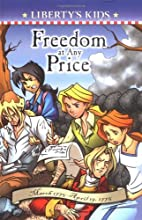 Freedom at Any Price (Liberty's Kids)…