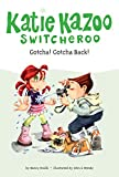 Nancy E. Krulik: Gotcha! Gotcha Back! (Katie Kazoo, Switcheroo No. 19)