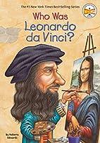 Who Was Leonardo da Vinci? by Roberta…