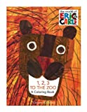 Carle, Eric: 1,2,3 to the Zoo: A Coloring Book