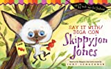 Judith Byron Schachner: Say It With/Diga Con Skippyjon Jones [With Touch-And-Feel Flash Cards]
