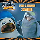I Was a Penguin Zombie! (The Penguins of…