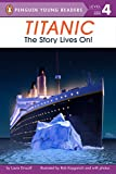 Driscoll, Laura: Titanic: The Story Lives On! (Penguin Young Readers, L4)
