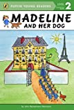 John: Madeline and Her Dog(Level-2) Ma virtuous Lin and her dog(the penguin child's ratings reads a thing-2) ISBN 9780448457925 (Chinese edidion) Pinyin: Madeline and Her Dog (Level-2) ma de lin he ta de gou ( qi e er tong fen ji du wu -2 ) ISBN 9780448457925